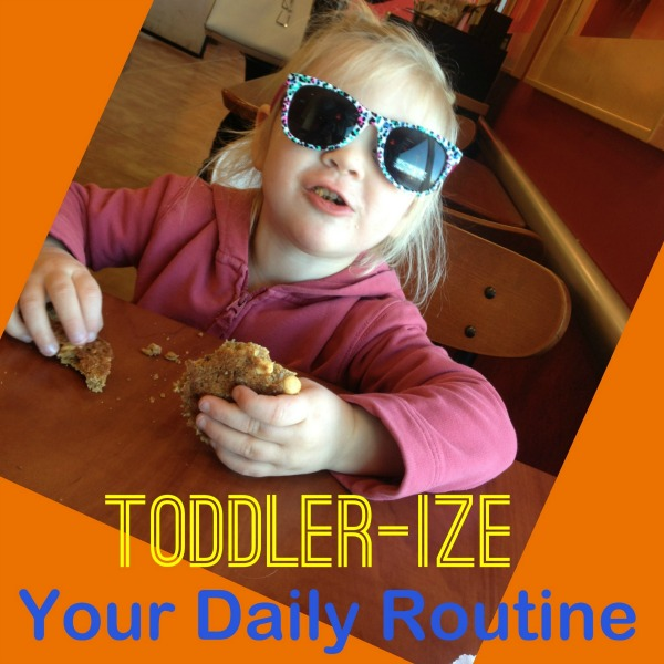 "5 Ways to ""Toddler-ize"" Your Daily Routine #MC Sponsored"