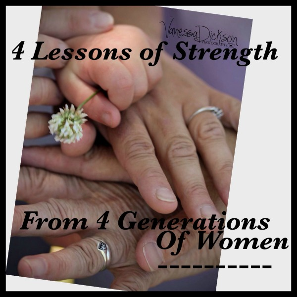 Four Lessons of Strength from Four Generations of Women