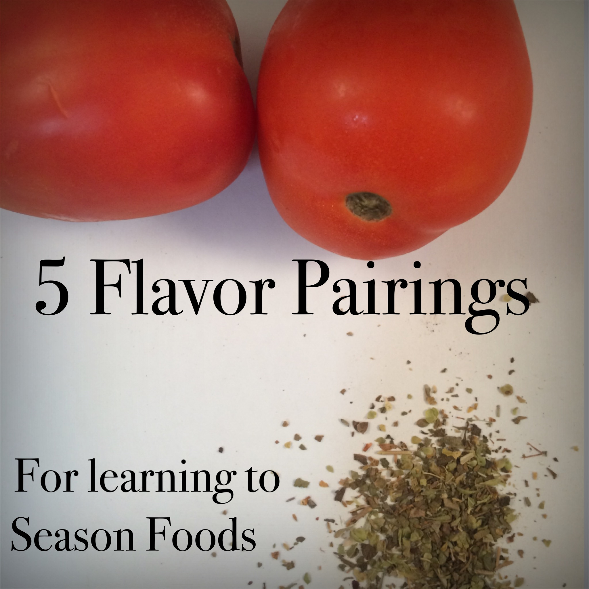 5 Flavor Pairings For Learning How to Season Foods