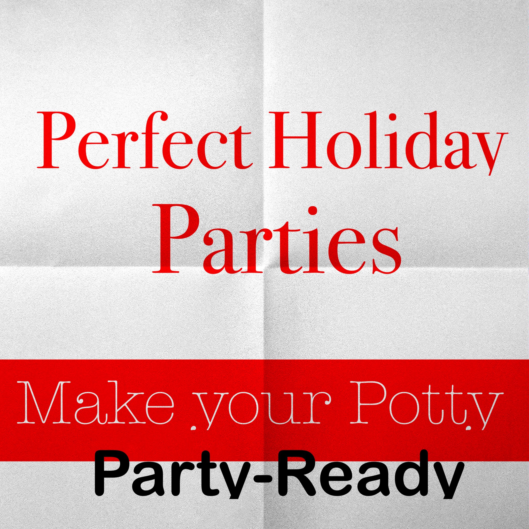 Perfect Holiday Parties: Make Your Potty Party-Ready