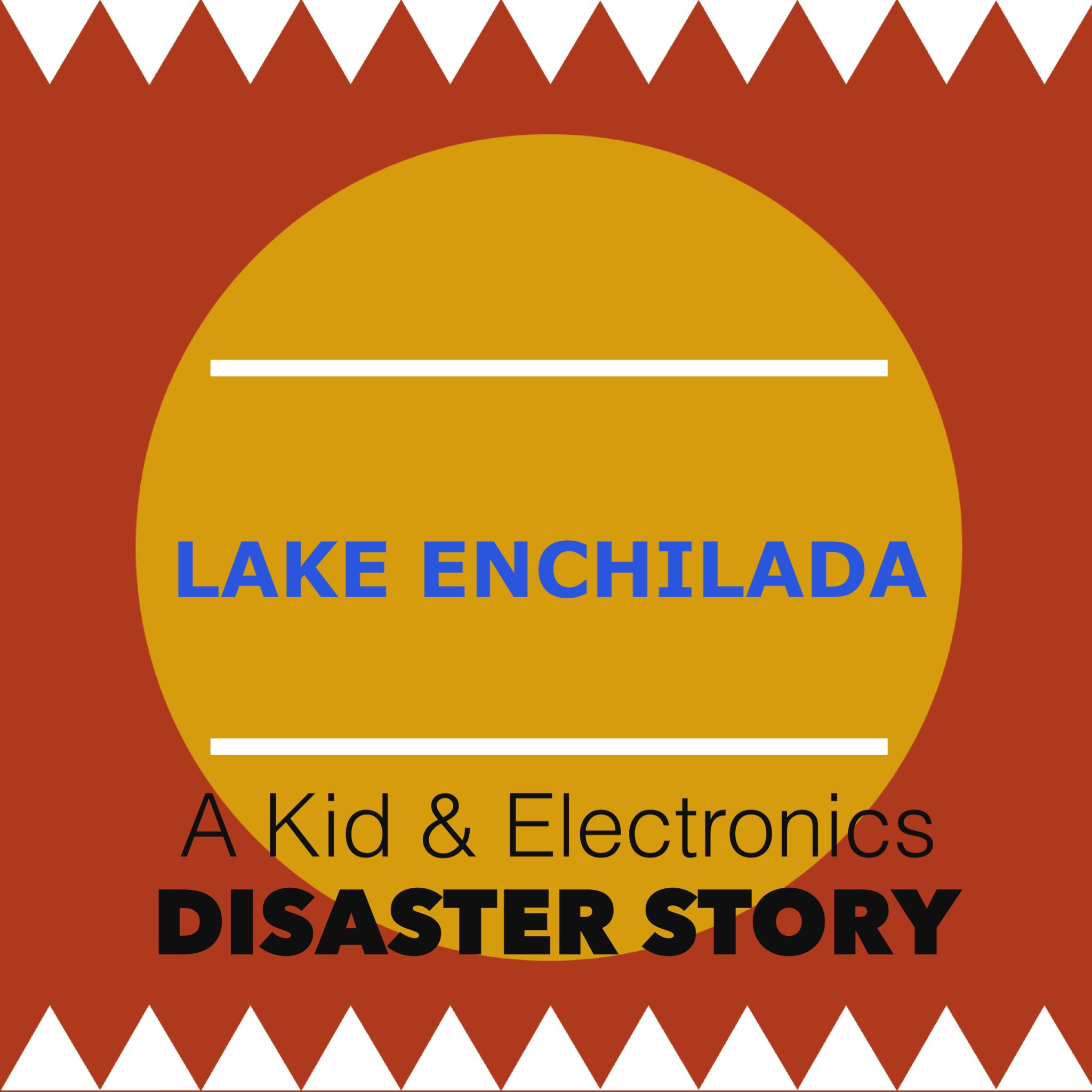 """Lake Enchilada: A """"Kids and Electronics"""" Disaster Story (With a Happy Ending)"""