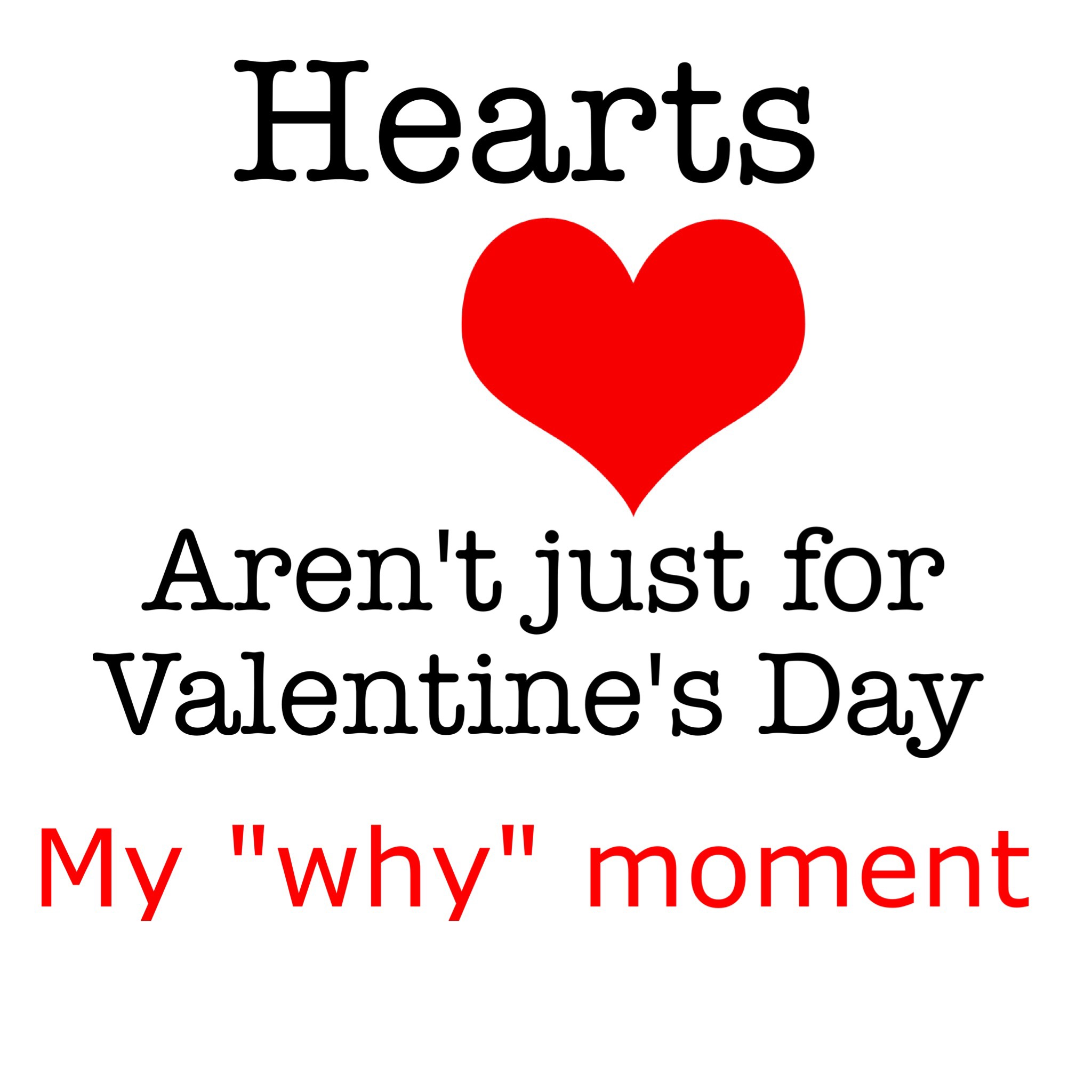 "Hearts Aren't Just For Valentine's Day: Address Your Heart and My ""WHY"" Moment"