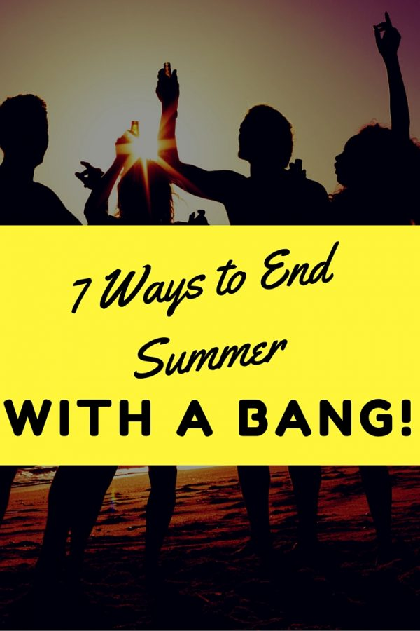 7 Easy, Inexpensive Ways to End Summer With a Bang