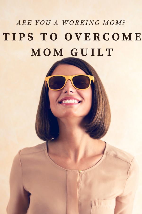 Are you a working mom? Tips to overcome mom guilt