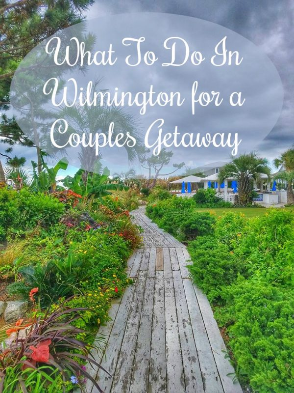 What To Do In Wilmington for a Couples Getaway