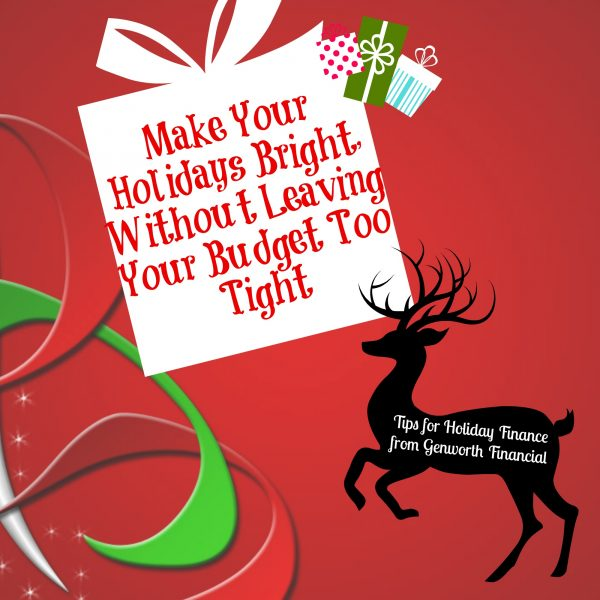 Tips for Holiday Finance Make Your Holidays Bright Without Leaving Your Budget Too Tight #GenworthHoliday