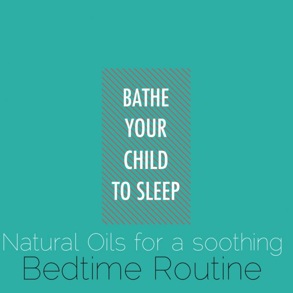 Bathe Your Child To Sleep: Natural Oils for a Soothing Bedtime Routine