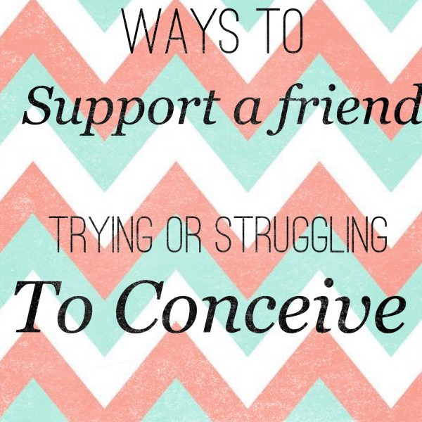 Ways to Show Support to a Friend Trying or Struggling to Conceive