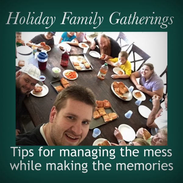 Holiday Family Gatherings: Tricks for Managing the Mess, While Making the Memories